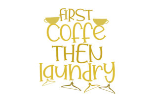 First Coffee then Laundry Laundry Room Craft Cut File By Creative Fabrica Crafts