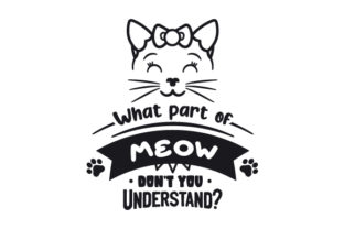 What Part of MEOW Don't You Understand Cats Craft Cut File By Creative Fabrica Crafts