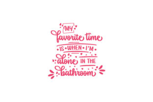 My Favorite Time is when I'm Alone in the Bathroom Bathroom Craft Cut File By Creative Fabrica Crafts