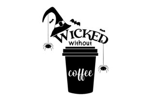 Wicked Without Coffee Halloween Craft Cut File By Creative Fabrica Crafts