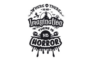 Where There is No Imagination There is No Horror Halloween Craft Cut File By Creative Fabrica Crafts