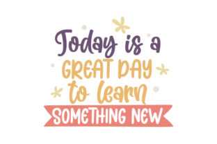 Today is a Great Day to Learn Something New Quotes Craft Cut File By Creative Fabrica Crafts