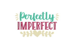Perfectly Imperfect Quotes Craft Cut File By Creative Fabrica Crafts