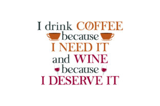 I Drink Coffee Because I Need It and Wine Because I Deserve It Food & Drinks Craft Cut File By Creative Fabrica Crafts
