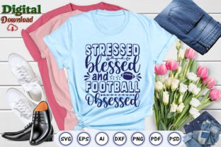 Stressed Blessed and Football-obsessed Graphic Print Templates By Craftartdigital21