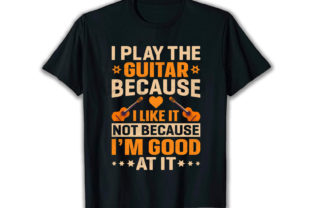 Print on Demand: I Play the Guitar Best Selling T Shirt Graphic Print Templates By merchbundle-1