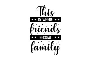This is Where Friends Become Family Dining Room Craft Cut File By Creative Fabrica Crafts