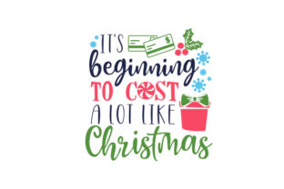 It's Beginning to Cost a Lot Like Christmas Christmas Craft Cut File By Creative Fabrica Crafts 1