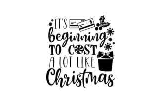 It's Beginning to Cost a Lot Like Christmas Christmas Craft Cut File By Creative Fabrica Crafts 2