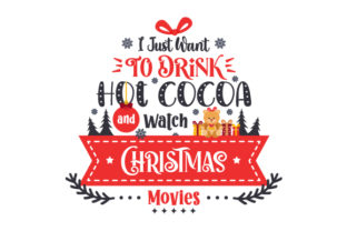 I Just Want to Drink Hot Cocoa and Watch Christmas Movies Christmas Craft Cut File By Creative Fabrica Crafts
