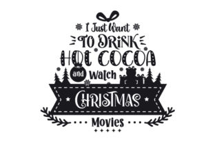I Just Want to Drink Hot Cocoa and Watch Christmas Movies Christmas Craft Cut File By Creative Fabrica Crafts 2