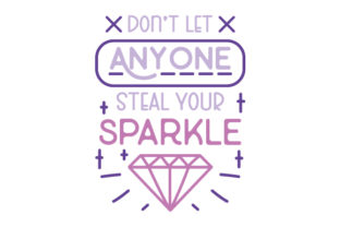 Don't Let Anyone Steal Your Sparkle Quotes Craft Cut File By Creative Fabrica Crafts