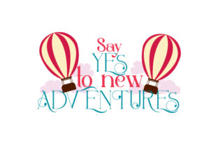 Say Yes to New Adventures Quotes Craft Cut File By Creative Fabrica Crafts