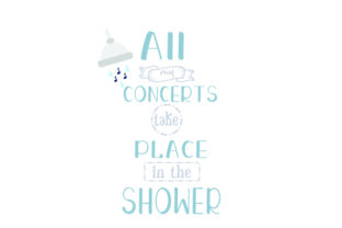 ALL MY CONCERTS TAKE PLACE in the SHOWER Bathroom Craft Cut File By Creative Fabrica Crafts