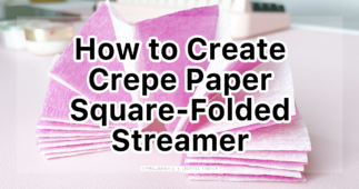 How to Create Crepe Paper Square-Folded Streamer