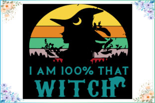 I Am 100 Percent That Witch Svg Graphic Illustrations By LEO SVG