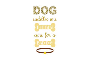 Dog Cuddles Are the Best Cure for a Bad Day Dogs Craft Cut File By Creative Fabrica Crafts