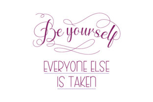 Be Yourself, Everyone else is Taken Quotes Craft Cut File By Creative Fabrica Crafts