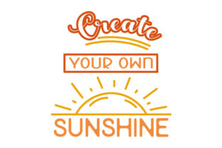 Create Your Own Sunshine Quotes Craft Cut File By Creative Fabrica Crafts