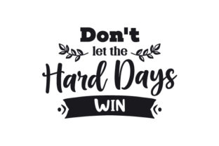 Don't Let the Hard Days Win Motivational Craft Cut File By Creative Fabrica Crafts