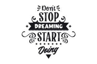 Don't Stop Dreaming Start Doing Motivational Craft Cut File By Creative Fabrica Crafts