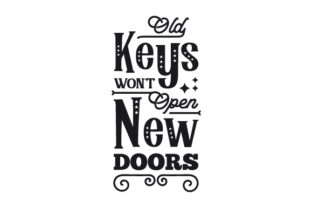 Old Keys Won't Open New Doors Motivational Craft Cut File By Creative Fabrica Crafts