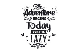 The Adventure Begins Today Don't Be Lazy Motivational Craft Cut File By Creative Fabrica Crafts