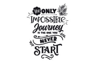 The Only Impossible Journey is the One You Never Start Motivational Craft Cut File By Creative Fabrica Crafts