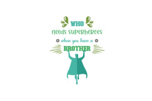 Who Needs Superheroes when You Have a Brother Familie Plotterdatei von Creative Fabrica Crafts