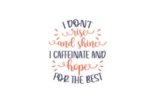 I Don't Rise and Shine, I Caffeinate and Hope for the Best Quotes Craft Cut File By Creative Fabrica Crafts