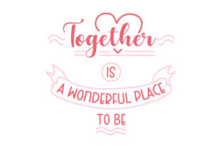 Together is a Wonderful Place to Be Anniversary Craft Cut File By Creative Fabrica Crafts