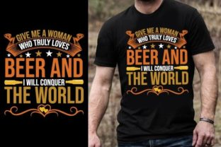 Print on Demand: Give Me a Woman Who Truly Loves Beer and Graphic Graphic Templates By Design Online Store