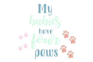 MY BABIES HAVE FOUR PAWS Dogs Craft Cut File By Creative Fabrica Crafts