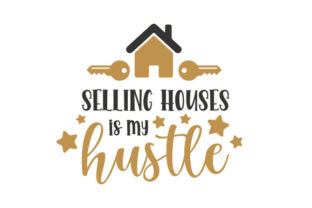 Selling Houses is My Hustle Quotes Craft Cut File By Creative Fabrica Crafts