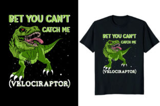 Print on Demand: Bet You Can't Catch Me Velociraptor Graphic Print Templates By At Merch Tees