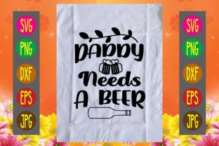 Print on Demand: Daddy Needs a Beer Graphic Print Templates By printSVG
