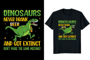 Print on Demand: Dinosaurs Never Drank Beer T-shirt Graphic Print Templates By Fabulous Amazon Tees