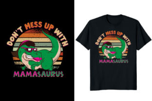 Print on Demand: Don't Mess Up with Mamasaurus T-shirt Graphic Print Templates By Fabulous Amazon Tees