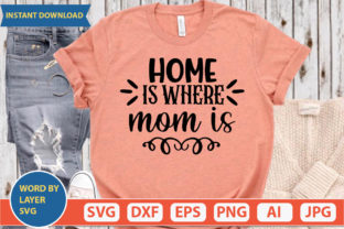 Home is Where Mom is Svg Graphic Print Templates By ismetarabd