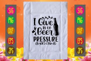 Print on Demand: I Give in to Beer Pressure Graphic Print Templates By printSVG
