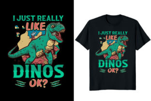 Print on Demand: I Just Really Like Dinos Ok? T-shirt Des Graphic Print Templates By Fabulous Amazon Tees