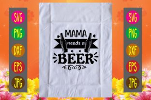 Print on Demand: Mama Needs a Beer Graphic Print Templates By printSVG