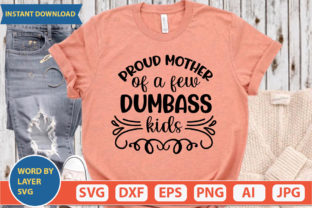 Proud Mother of a Few Dumbass Kids Svg Graphic Print Templates By ismetarabd