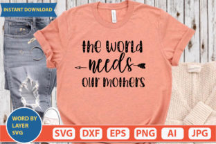 The World Needs Our Mothers Svg Graphic Print Templates By ismetarabd