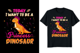 Print on Demand: Today I Want to Be a Princess Dinosaur Graphic Print Templates By At Merch Tees