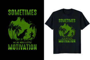 Print on Demand: We All Need a Little Motivation T-shirt Graphic Print Templates By At Merch Tees