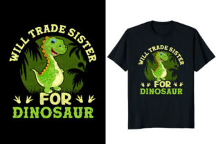 Print on Demand: Will Trade Sister for Dinosaur T-shirt Graphic Print Templates By Fabulous Amazon Tees