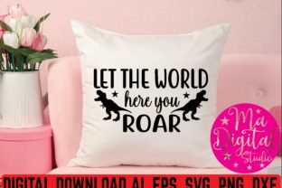 Let the World Hear Your Roar Svg Graphic Print Templates By Ma Digital Studio