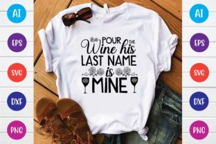 Print on Demand: Pour the Wine His Last Name is Mine Svg Graphic Print Templates By selinab157