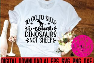 To Go to Sleep I Count Dinosaurs Not She Graphic Print Templates By Ma Digital Studio